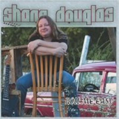 Shane Douglas - Roll Me Easy (2015)