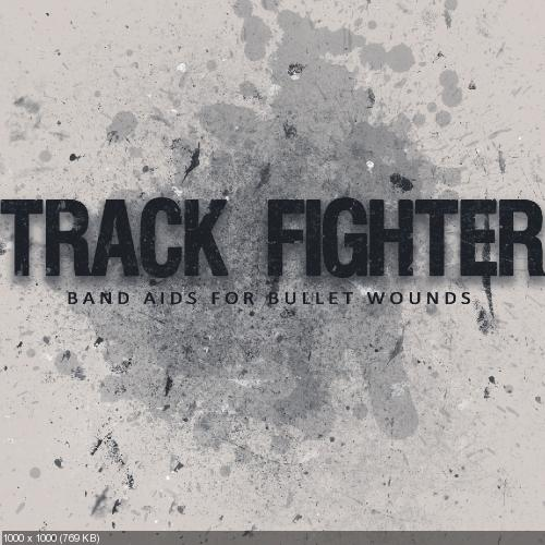 Track Fighter - Band Aids For Bullet Wounds [EP] (2009)